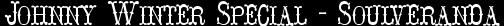 Johnny Winter Special – Soulveranda